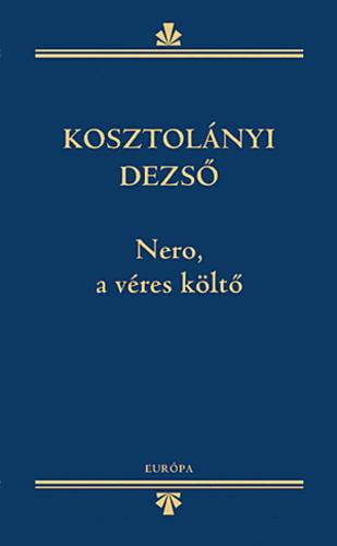 Kosztolányi Dezső Nero, a véres költő